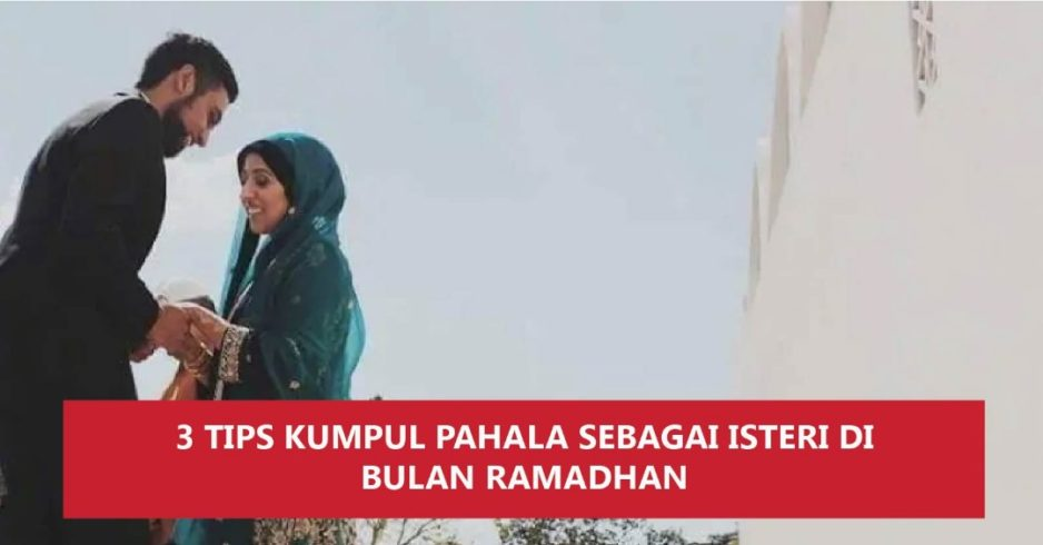 3 Tips Kumpul Pahala Sebagai Isteri Di Bulan Ramadhan