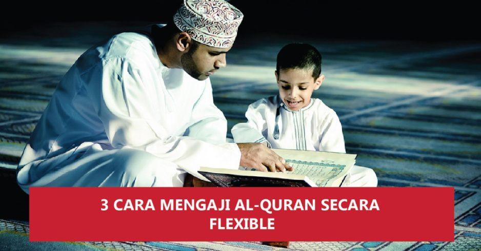3 Cara Mengaji Al-Quran Secara Flexible